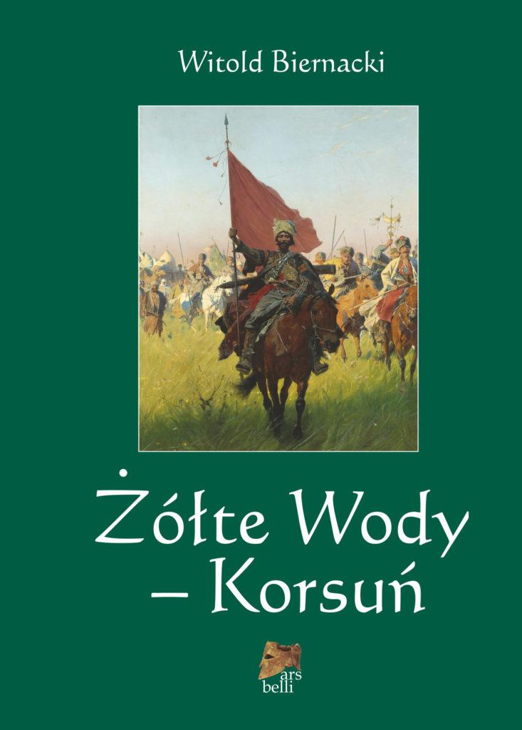 Witold Biernacki : Żółte Wody – Korsuń. Książka historyczna wydawnictwa Attka.